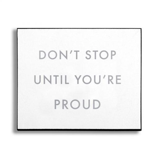 Don't Stop Until You're Proud Silver Foil Plaque