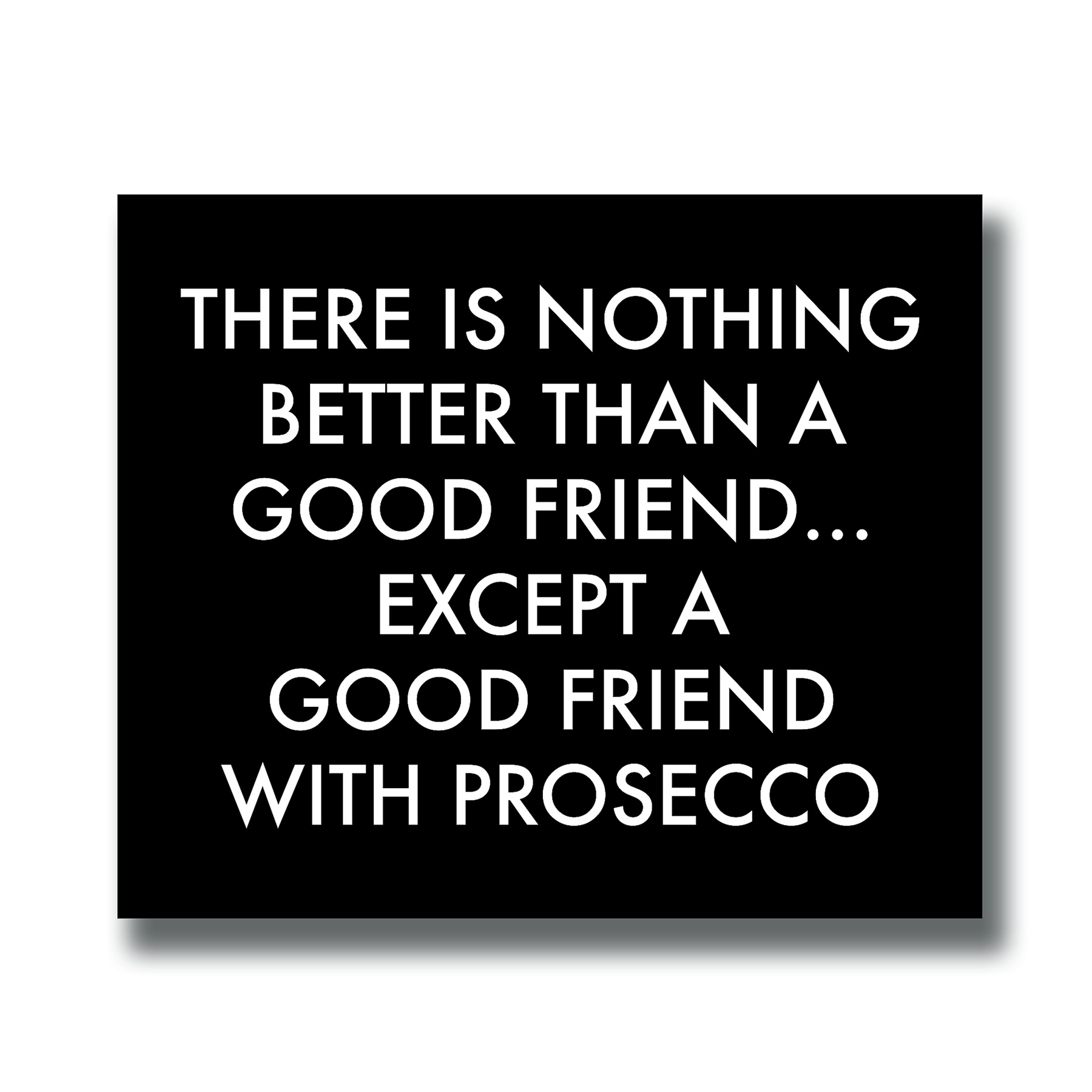 A Good Friend With Prosecco Silver Foil Plaque